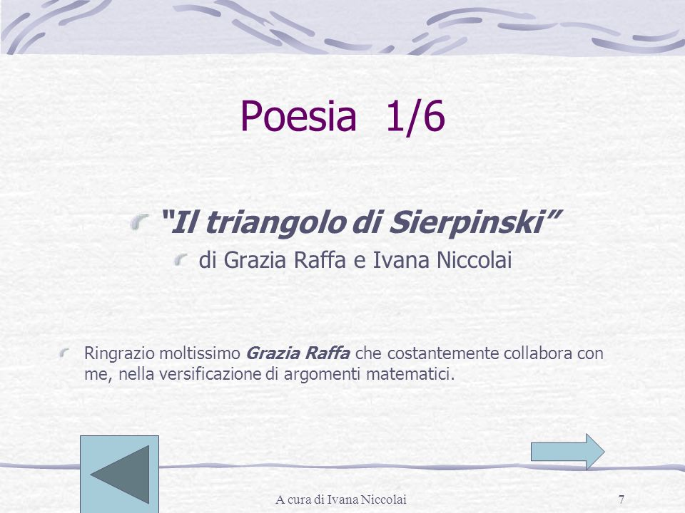 A cura di Ivana Niccolai7 Poesia 1/6 Il triangolo di Sierpinski di Grazia Raffa e Ivana Niccolai Ringrazio moltissimo Grazia Raffa che costantemente c