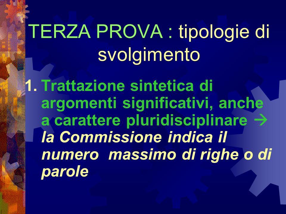 TERZA PROVA : tipologie di svolgimento 1.Trattazione sintetica di argomenti significativi, anche a carattere pluridisciplinare la Commissione indica i