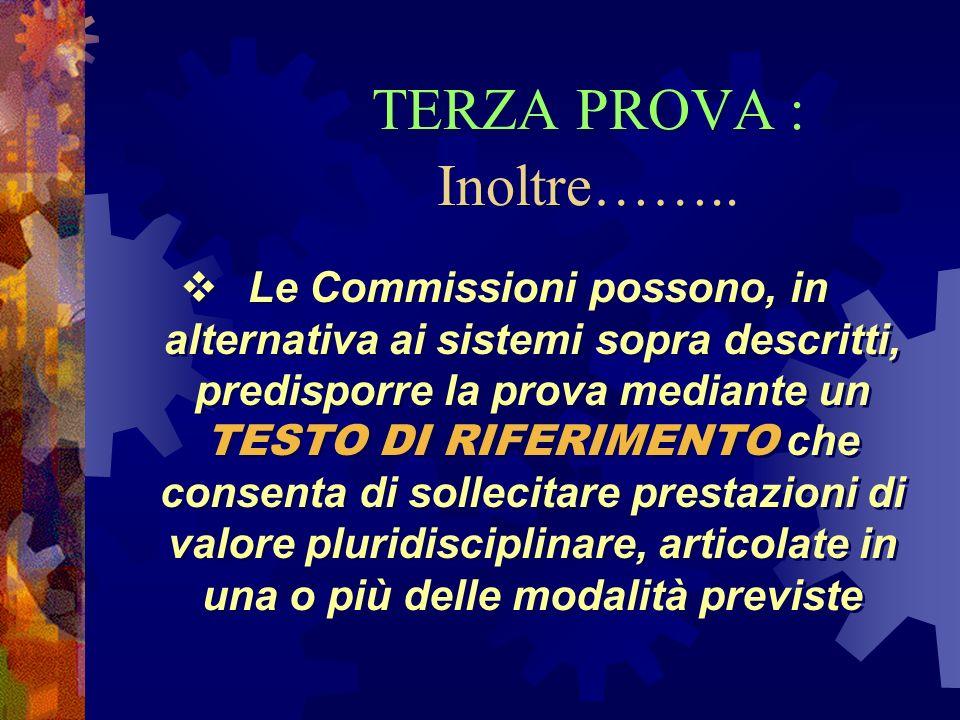 TERZA PROVA : Inoltre…….. Le Commissioni possono, in alternativa ai sistemi sopra descritti, predisporre la prova mediante un TESTO DI RIFERIMENTO che
