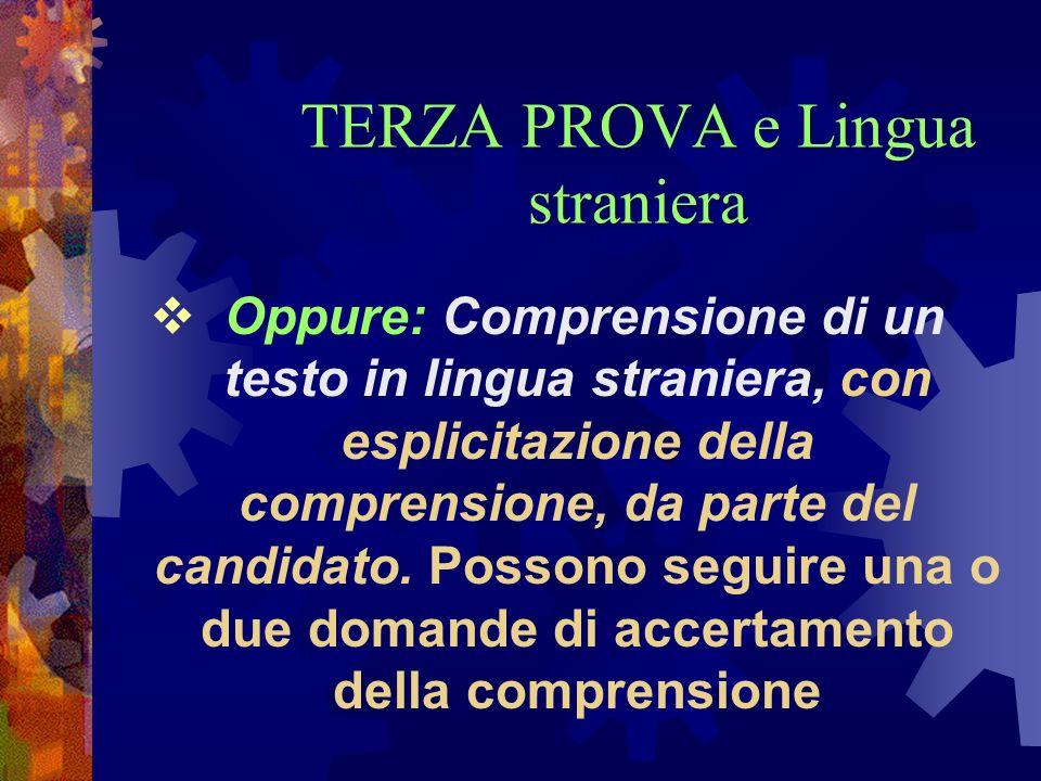 TERZA PROVA e Lingua straniera Oppure: Comprensione di un testo in lingua straniera, con esplicitazione della comprensione, da parte del candidato. Po