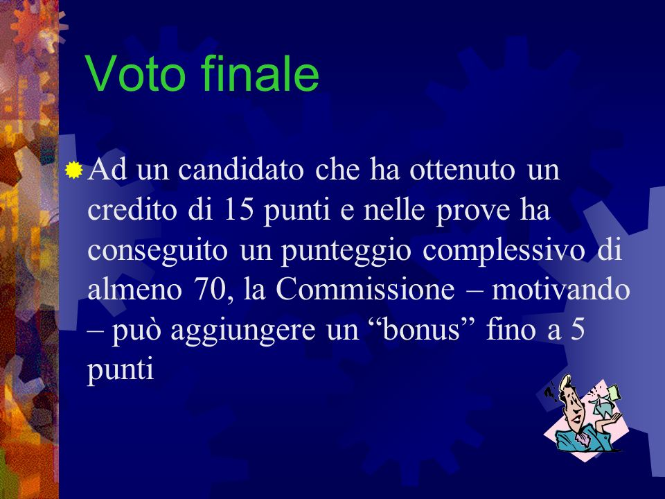 Voto finale Ad un candidato che ha ottenuto un credito di 15 punti e nelle prove ha conseguito un punteggio complessivo di almeno 70, la Commissione –