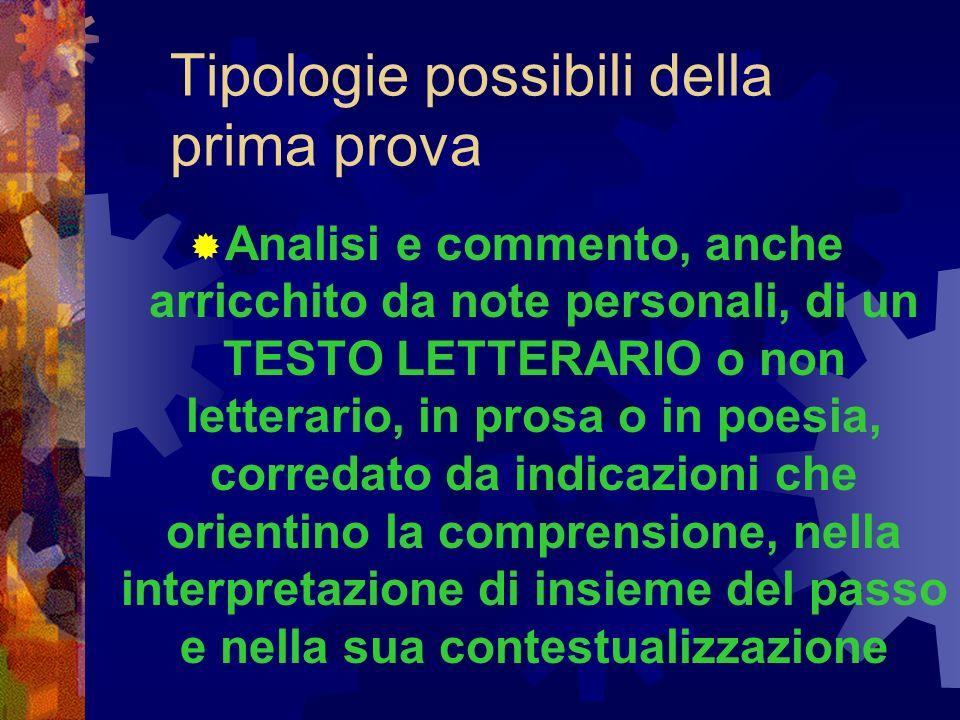 Tipologie possibili della prima prova Analisi e commento, anche arricchito da note personali, di un TESTO LETTERARIO o non letterario, in prosa o in p