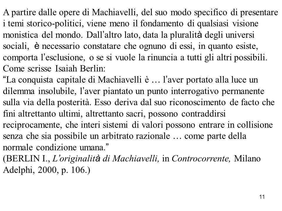 11 A partire dalle opere di Machiavelli, del suo modo specifico di presentare i temi storico-politici, viene meno il fondamento di qualsiasi visione m