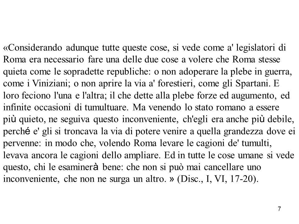 7 «Considerando adunque tutte queste cose, si vede come a' legislatori di Roma era necessario fare una delle due cose a volere che Roma stesse quieta