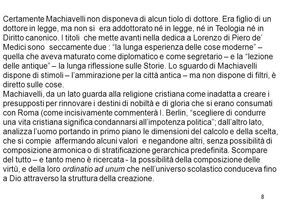 Certamente Machiavelli non disponeva di alcun tiolo di dottore. Era figlio di un dottore in legge, ma non si era addottorato né in legge, né in Teolog