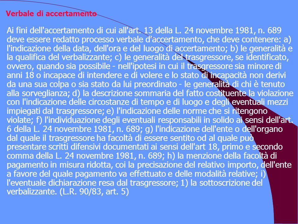 Verbale di accertamento Ai fini dell'accertamento di cui all'art. 13 della L. 24 novembre 1981, n. 689 deve essere redatto processo verbale d'accertam