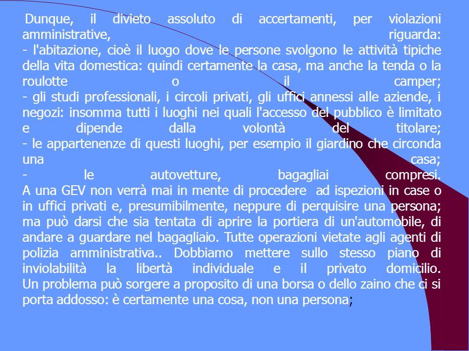 Dunque, il divieto assoluto di accertamenti, per violazioni amministrative, riguarda: - l'abitazione, cioè il luogo dove le persone svolgono le attivi