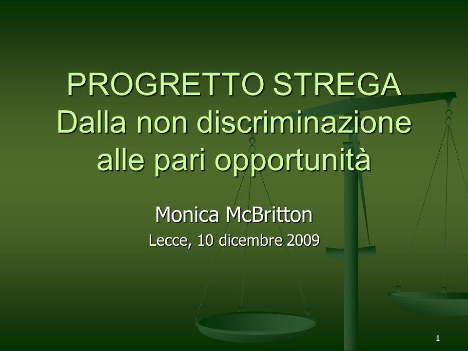 1 PROGRETTO STREGA Dalla non discriminazione alle pari opportunità Monica McBritton Lecce, 10 dicembre 2009