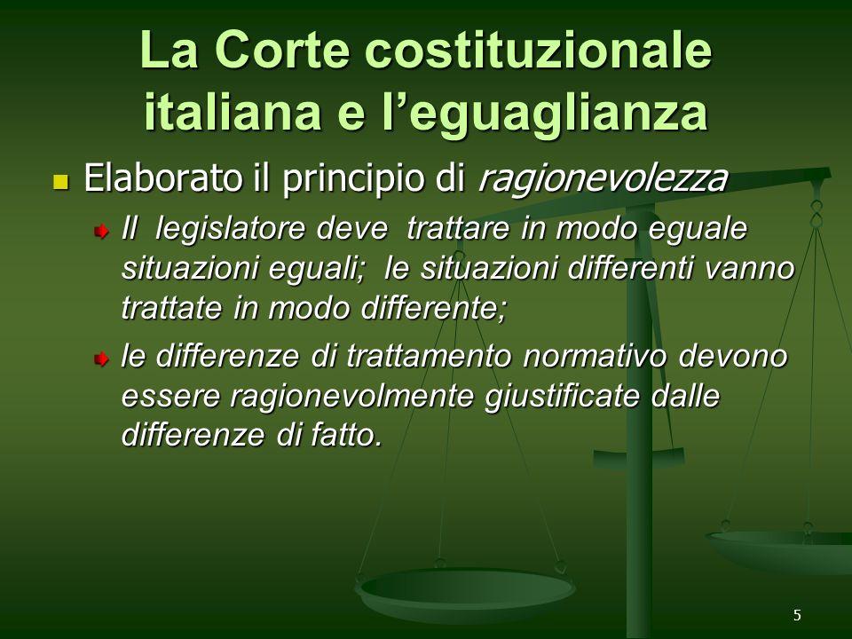 5 Elaborato il principio di ragionevolezza Il legislatore deve trattare in modo eguale situazioni eguali; le situazioni differenti vanno trattate in m