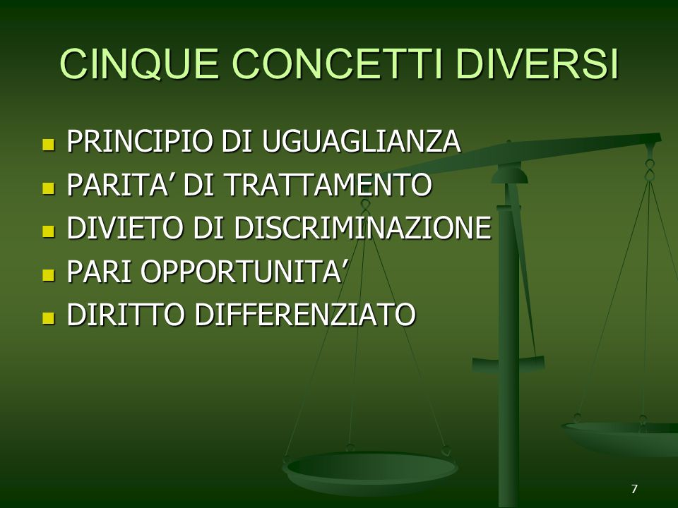 7 CINQUE CONCETTI DIVERSI PRINCIPIO DI UGUAGLIANZA PARITA DI TRATTAMENTO DIVIETO DI DISCRIMINAZIONE PARI OPPORTUNITA DIRITTO DIFFERENZIATO