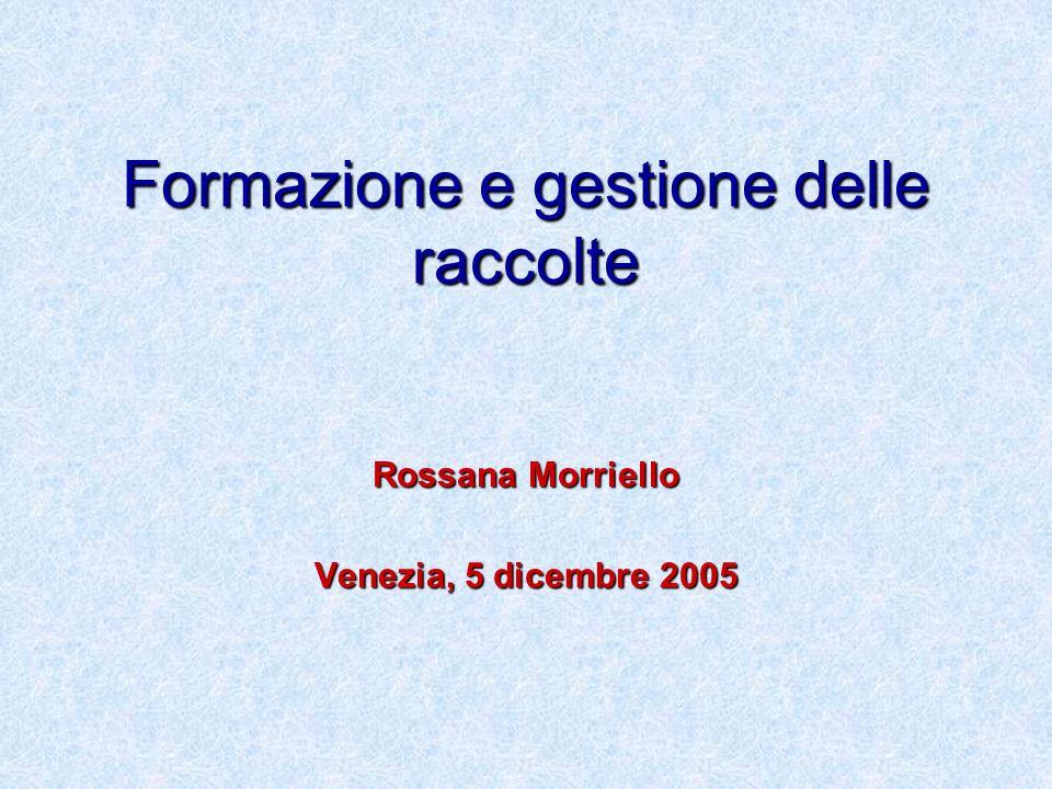 Formazione e gestione delle raccolte Rossana Morriello Venezia, 5 dicembre 2005