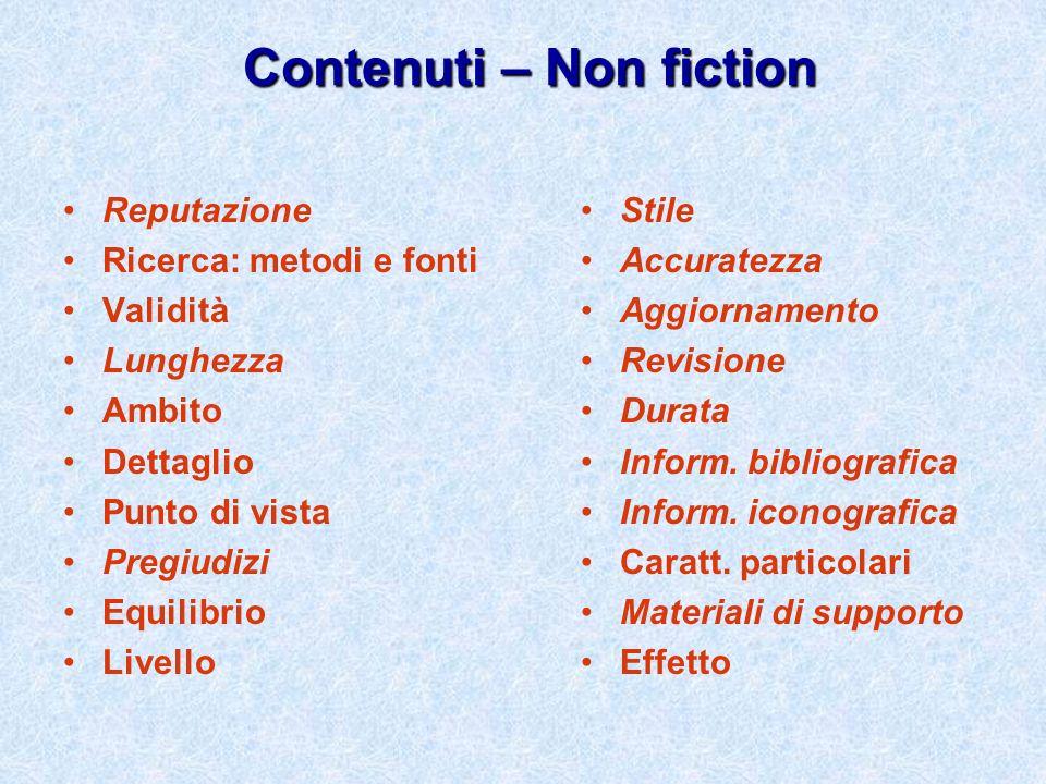 Contenuti – Non fiction Reputazione Ricerca: metodi e fonti Validità Lunghezza Ambito Dettaglio Punto di vista Pregiudizi Equilibrio Livello Stile Acc
