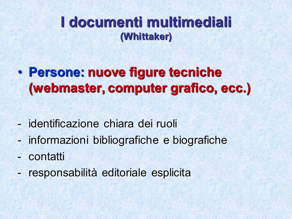 I documenti multimediali (Whittaker) Persone: nuove figure tecniche (webmaster, computer grafico, ecc.)Persone: nuove figure tecniche (webmaster, comp