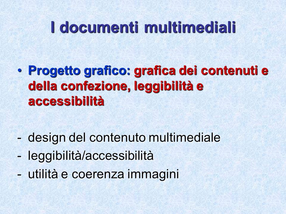I documenti multimediali Progetto grafico: grafica dei contenuti e della confezione, leggibilità e accessibilitàProgetto grafico: grafica dei contenut