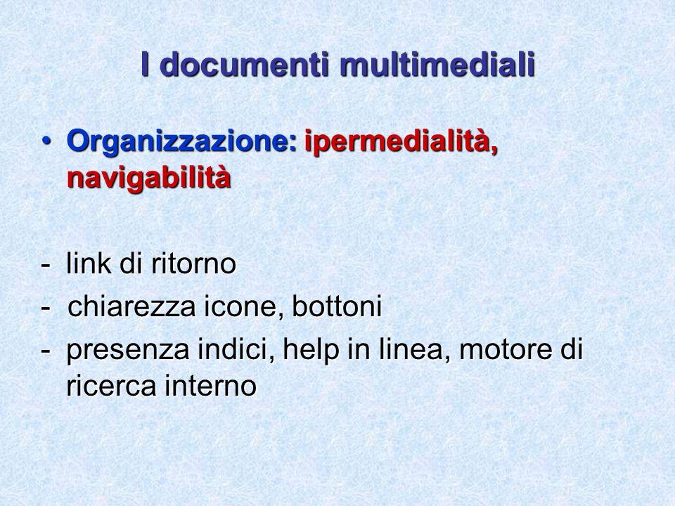 I documenti multimediali Organizzazione: ipermedialità, navigabilitàOrganizzazione: ipermedialità, navigabilità -link di ritorno - chiarezza icone, bo