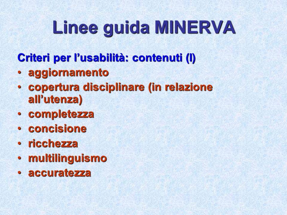 Linee guida MINERVA Criteri per lusabilità: contenuti (I) aggiornamentoaggiornamento copertura disciplinare (in relazione allutenza)copertura discipli