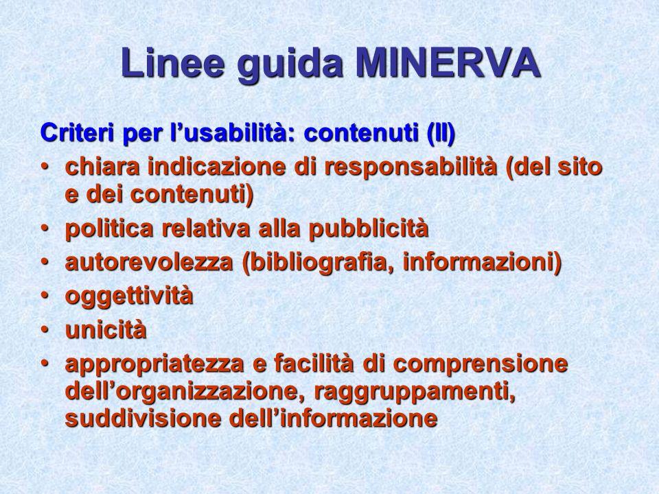 Linee guida MINERVA Criteri per lusabilità: contenuti (II) chiara indicazione di responsabilità (del sito e dei contenuti)chiara indicazione di respon