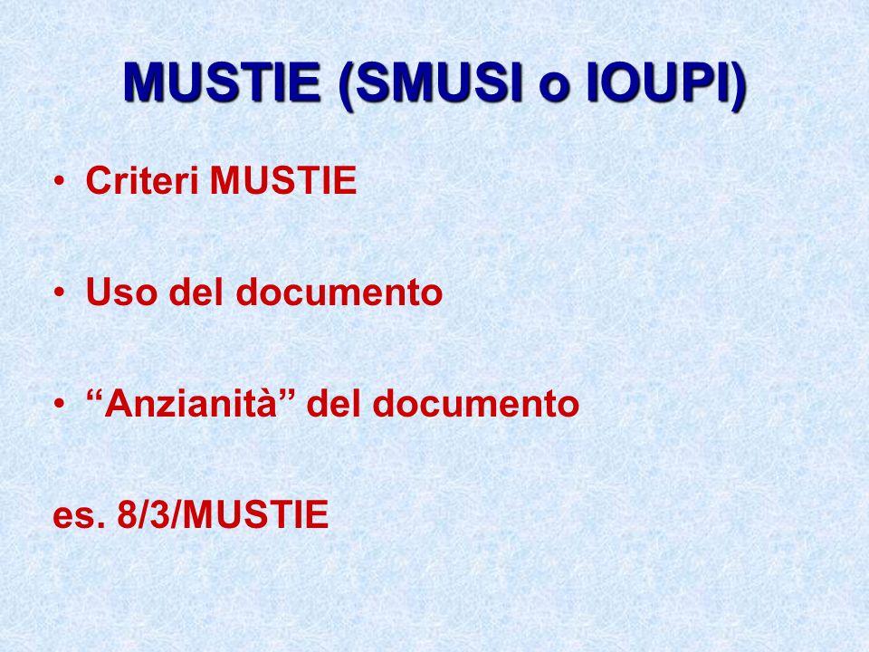 MUSTIE (SMUSI o IOUPI) Criteri MUSTIE Uso del documento Anzianità del documento es. 8/3/MUSTIE