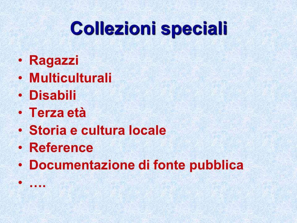 Collezioni speciali Ragazzi Multiculturali Disabili Terza età Storia e cultura locale Reference Documentazione di fonte pubblica ….