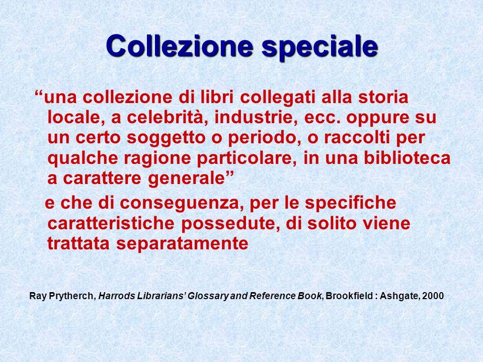 Collezione speciale una collezione di libri collegati alla storia locale, a celebrità, industrie, ecc. oppure su un certo soggetto o periodo, o raccol