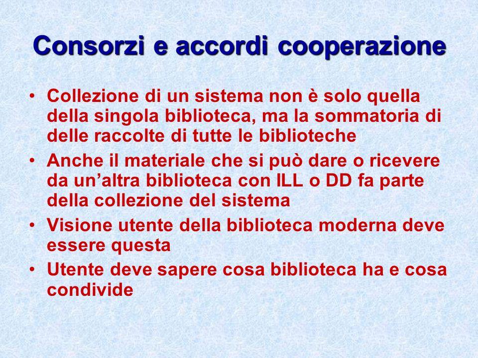 Consorzi e accordi cooperazione Collezione di un sistema non è solo quella della singola biblioteca, ma la sommatoria di delle raccolte di tutte le bi