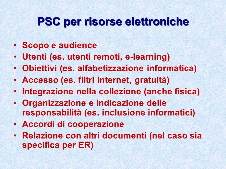 PSC per risorse elettroniche Scopo e audience Utenti (es. utenti remoti, e-learning) Obiettivi (es. alfabetizzazione informatica) Accesso (es. filtri