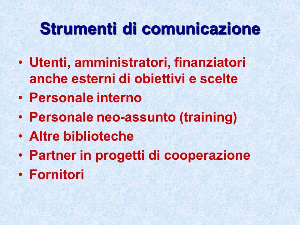 Strumenti di comunicazione Utenti, amministratori, finanziatori anche esterni di obiettivi e scelte Personale interno Personale neo-assunto (training)