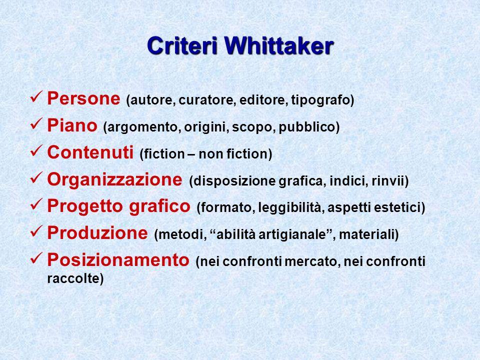 Criteri Whittaker Persone (autore, curatore, editore, tipografo) Piano (argomento, origini, scopo, pubblico) Contenuti (fiction – non fiction) Organiz