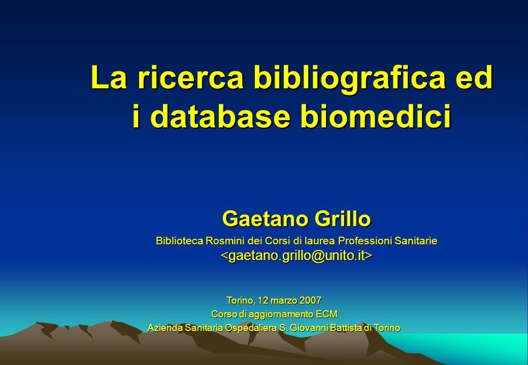 La ricerca bibliografica ed i database biomedici Gaetano Grillo Biblioteca Rosmini dei Corsi di laurea Professioni Sanitarie Biblioteca Rosmini dei Co