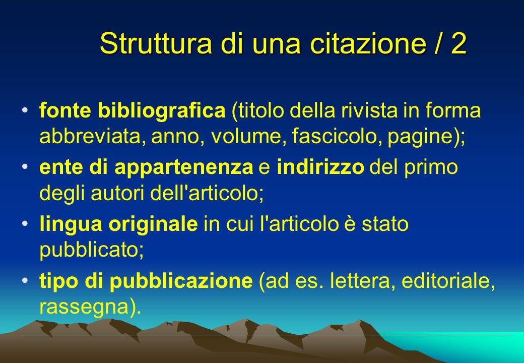 Struttura di una citazione / 2 fonte bibliografica (titolo della rivista in forma abbreviata, anno, volume, fascicolo, pagine); ente di appartenenza e