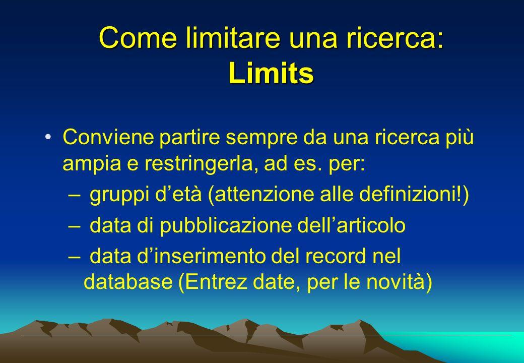 Come limitare una ricerca: Limits Conviene partire sempre da una ricerca più ampia e restringerla, ad es. per: – gruppi detà (attenzione alle definizi