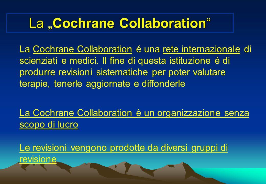 La Cochrane Collaboration La Cochrane Collaboration é una rete internazionale di scienziati e medici. Il fine di questa istituzione é di produrre revi