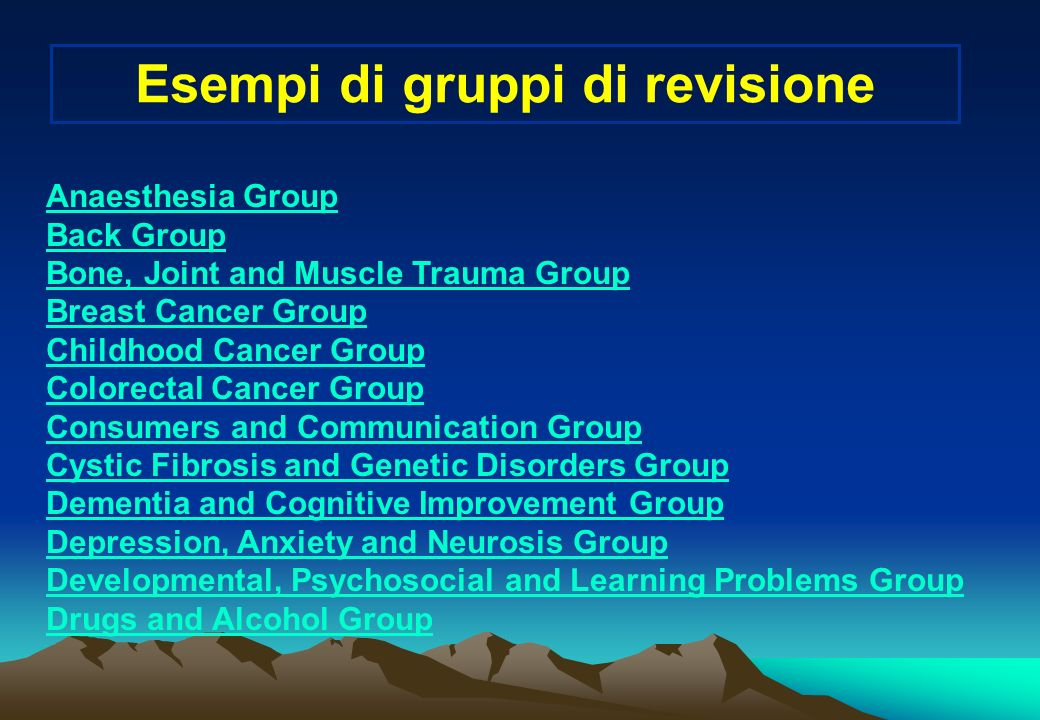 Esempi di gruppi di revisione Anaesthesia Group Back Group Bone, Joint and Muscle Trauma Group Breast Cancer Group Childhood Cancer Group Colorectal C