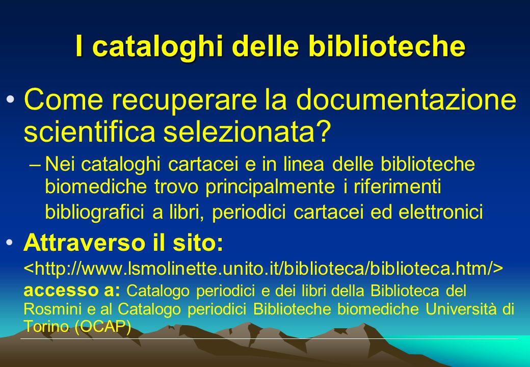I cataloghi delle biblioteche Come recuperare la documentazione scientifica selezionata? –Nei cataloghi cartacei e in linea delle biblioteche biomedic
