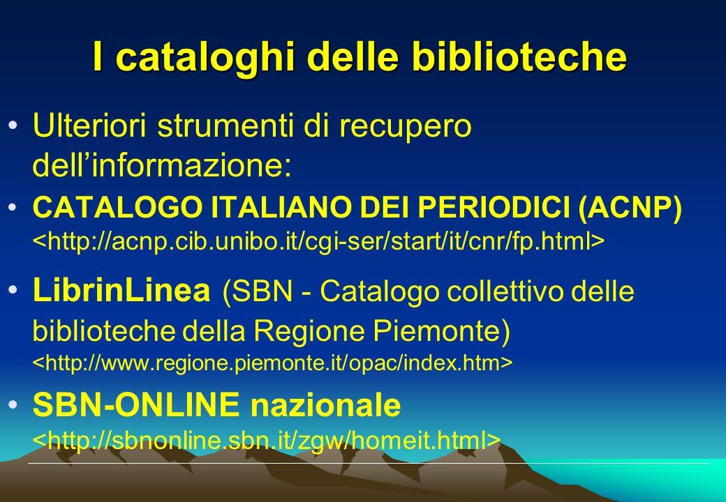 I cataloghi delle biblioteche Ulteriori strumenti di recupero dellinformazione: CATALOGO ITALIANO DEI PERIODICI (ACNP) LibrinLinea (SBN - Catalogo col