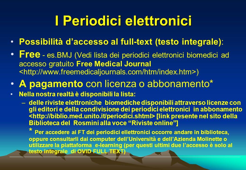 I Periodici elettronici Possibilità daccesso al full-text (testo integrale): Free - es.BMJ (Vedi lista dei periodici elettronici biomedici ad accesso