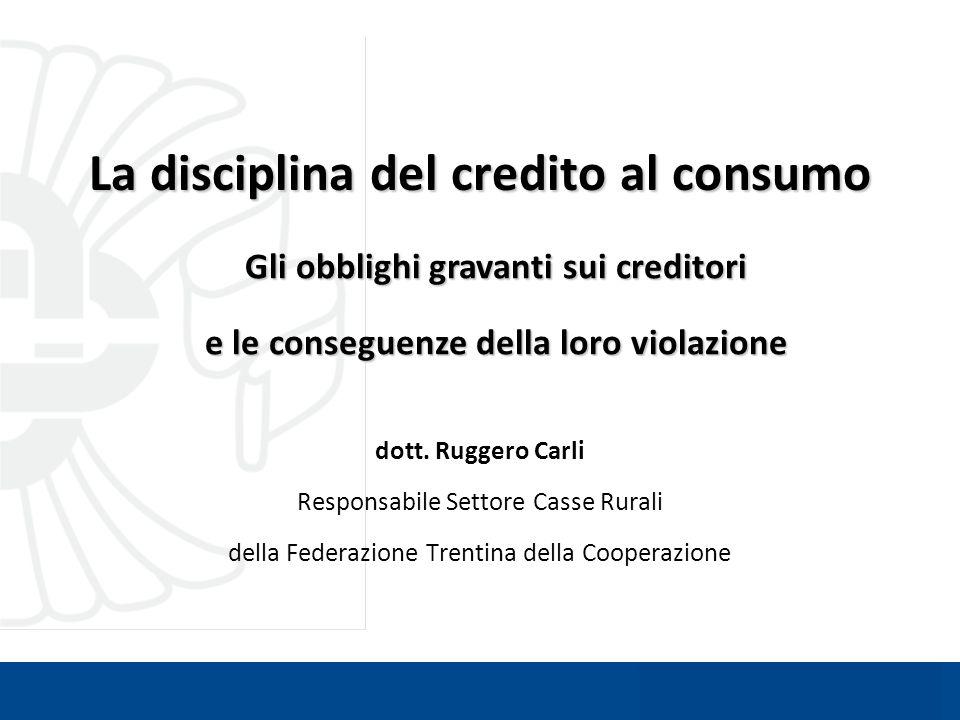 La disciplina del credito al consumo dott. Ruggero Carli Responsabile Settore Casse Rurali della Federazione Trentina della Cooperazione Gli obblighi