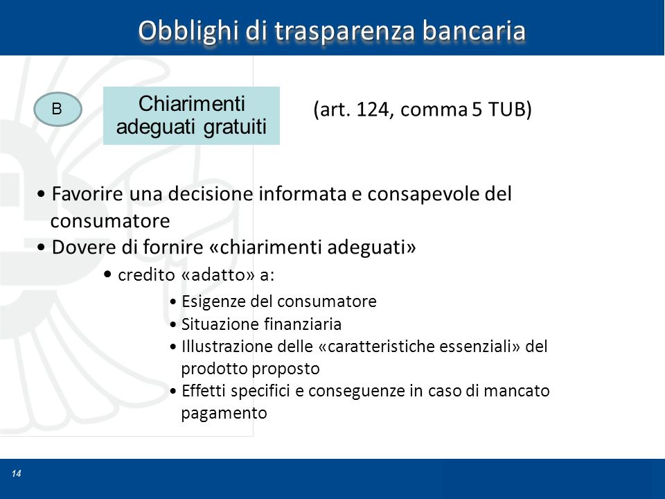 14 Obblighi di trasparenza bancaria Favorire una decisione informata e consapevole del consumatore Dovere di fornire «chiarimenti adeguati» credito «a