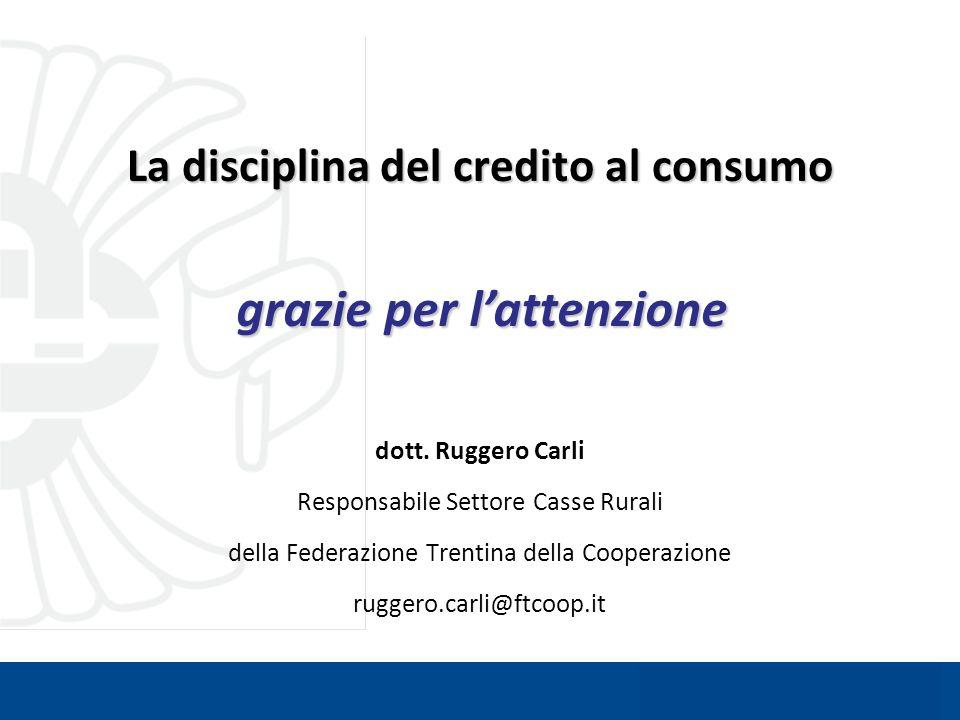La disciplina del credito al consumo dott. Ruggero Carli Responsabile Settore Casse Rurali della Federazione Trentina della Cooperazione ruggero.carli
