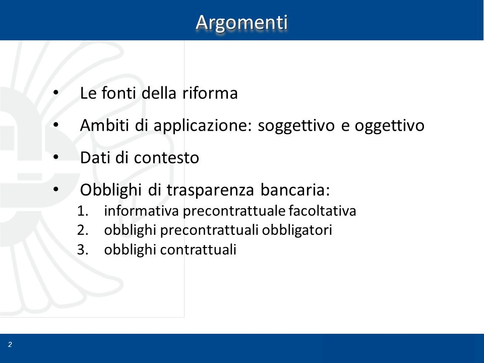 2 ArgomentiArgomenti Le fonti della riforma Ambiti di applicazione: soggettivo e oggettivo Dati di contesto Obblighi di trasparenza bancaria: 1.inform