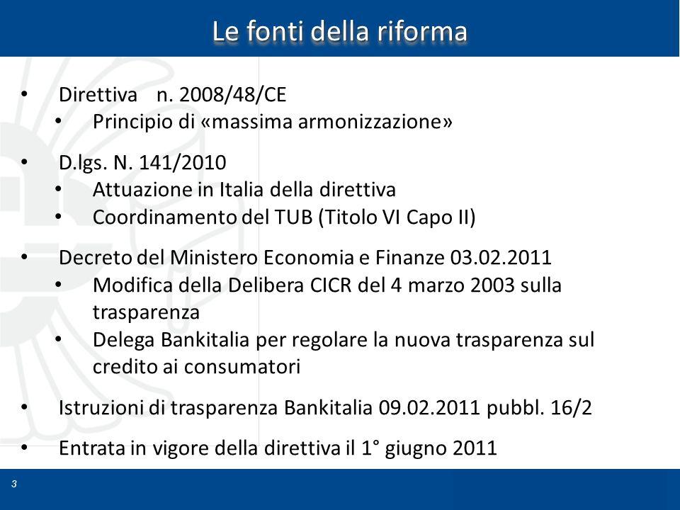 3 Le fonti della riforma Direttiva n. 2008/48/CE Principio di «massima armonizzazione» D.lgs. N. 141/2010 Attuazione in Italia della direttiva Coordin