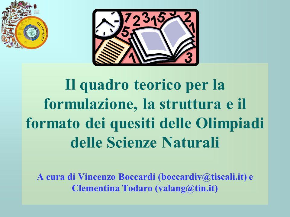 Il quadro teorico per la formulazione, la struttura e il formato dei quesiti delle Olimpiadi delle Scienze Naturali A cura di Vincenzo Boccardi (bocca