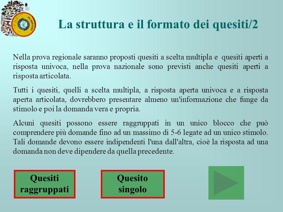 Nella prova regionale saranno proposti quesiti a scelta multipla e quesiti aperti a risposta univoca, nella prova nazionale sono previsti anche quesit