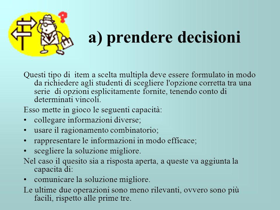 a) prendere decisioni Questi tipo di item a scelta multipla deve essere formulato in modo da richiedere agli studenti di scegliere l'opzione corretta