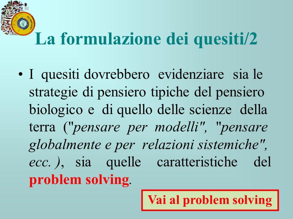 La formulazione dei quesiti/2 I quesiti dovrebbero evidenziare sia le strategie di pensiero tipiche del pensiero biologico e di quello delle scienze d