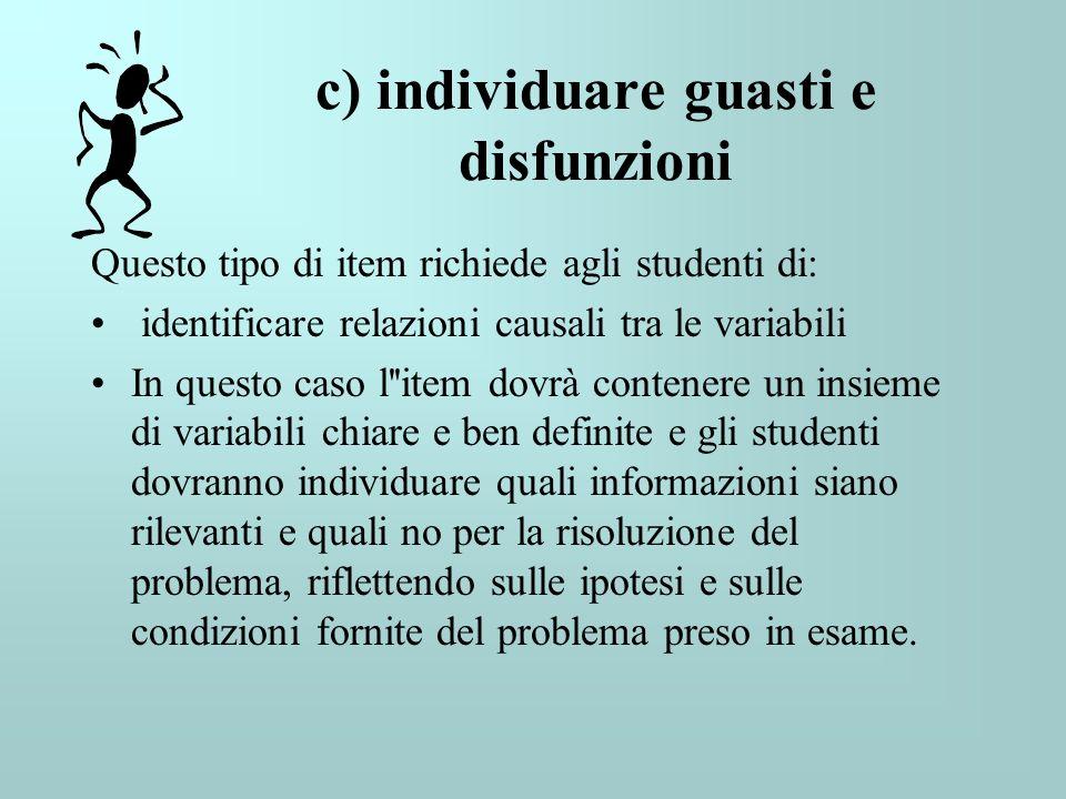 c) individuare guasti e disfunzioni Questo tipo di item richiede agli studenti di: identificare relazioni causali tra le variabili In questo caso l''i