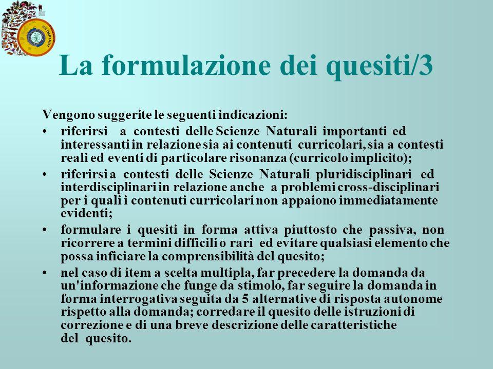 La formulazione dei quesiti/3 Vengono suggerite le seguenti indicazioni: riferirsi a contesti delle Scienze Naturali importanti ed interessanti in rel