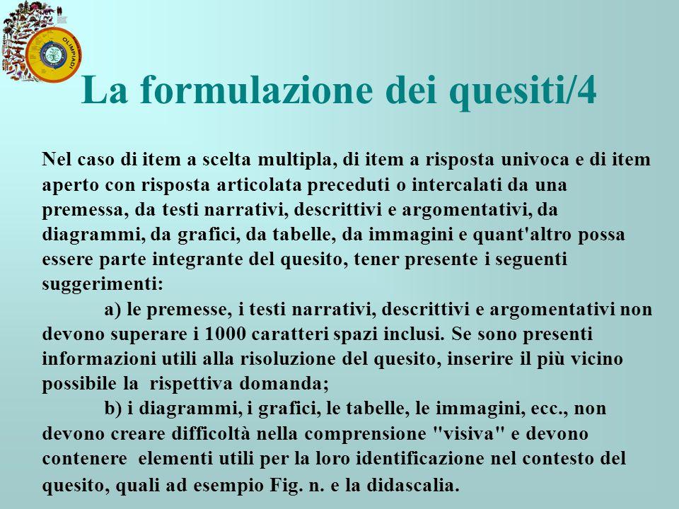 La formulazione dei quesiti/4 Nel caso di item a scelta multipla, di item a risposta univoca e di item aperto con risposta articolata preceduti o inte