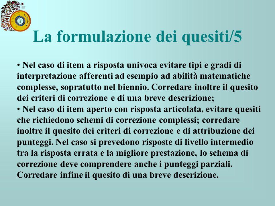 La formulazione dei quesiti/5 Nel caso di item a risposta univoca evitare tipi e gradi di interpretazione afferenti ad esempio ad abilità matematiche