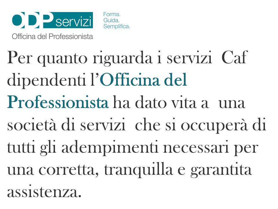 Per quanto riguarda i servizi Caf dipendenti lOfficina del Professionista ha dato vita a una società di servizi che si occuperà di tutti gli adempimen